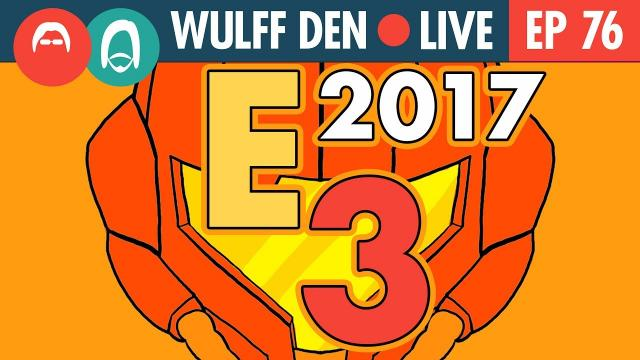 Everything Announced at E3 2017 - Wulff Den Live Ep 76