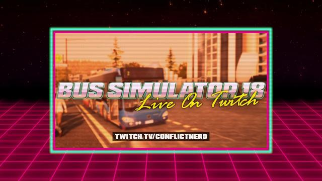 BUS SIMULATOR LIVE @ https://www.twitch.tv/conflictnerd
