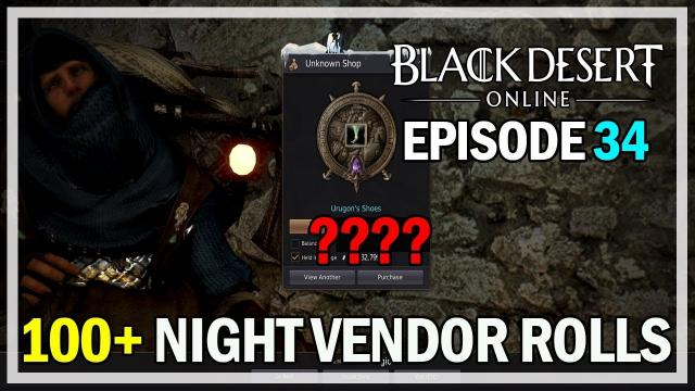 100+ Night Vendor Rolls Episode 34 Urugon Shoes Again - Black Desert Online