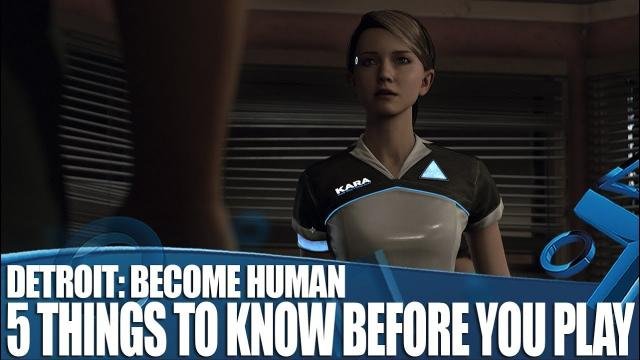 Detroit: Become Human - 5 Things To Know Before You Play