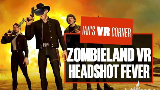 Will Zombieland VR Headshot Fever gameplay make you NUTT UP or SHUT UP? - Ian's VR Corner