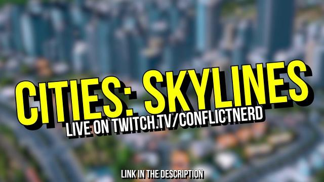 I'm Playing Cities: Skylines RIGHT NOW on https://www.twitch.tv/conflictnerd